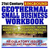 echange, troc U.S. Government - 21st Century Geothermal Small Business Workbook: Business and Financing, Regulatory Issues, Aquaculture, Heating, Greenhouses,