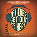 If I Ever Get Out of Here Audiobook by Eric Gansworth Narrated by Eric Gansworth