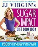 JJ Virgins Sugar Impact Diet Cookbook: 150 Low-Sugar Recipes to Help You Lose Up to 10 Pounds in Just 2 Weeks