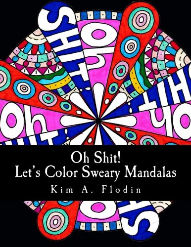 Oh Shit! Let's Color Sweary Mandalas: Sweary Word Mandalas for Adult Coloring Fun & Relaxation