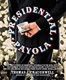 Presidential Payola: The True Stories of Monetary Scandals in the Oval Office that Robbed Taxpayers to Grease Palms, Stuff Pockets, and Pay for Undue Influence from Teapot Dome to Halliburton (1592334512) by Craughwell, Thomas J.
