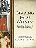 img - for Bearing False Witness: Debunking Centuries of Anti-Catholic History book / textbook / text book