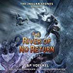The River of No Return: The Jaguar Stones, Book 3 (       UNABRIDGED) by Jon Voelkel, Pamela Voelkel Narrated by Mike Chamberlain