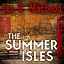 The Summer Isles (       UNABRIDGED) by Ian R. MacLeod Narrated by Steve Hodson