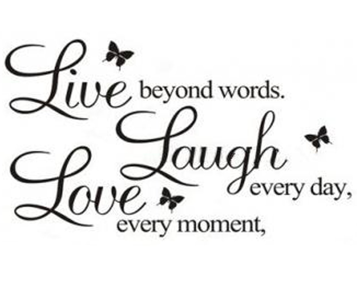 The gallery for --> Live Every Moment Laugh Everyday Love ...
