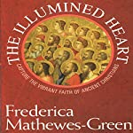 The Illumined Heart: Capture the Vibrant Faith of the Ancient Christians | Frederica Mathewes-Green