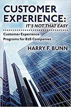 Customer Experience: It's Not That Easy: Customer Experience Programs For B2B Companies