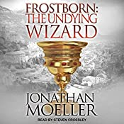 Frostborn: The Undying Wizard: Frostborn Series, Book 3 | Jonathan Moeller