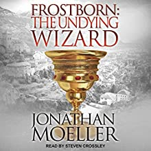 Frostborn: The Undying Wizard: Frostborn Series, Book 3 Audiobook by Jonathan Moeller Narrated by Steven Crossley