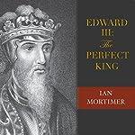 Edward III: The Perfect King | Ian Mortimer