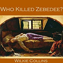 Who Killed Zebedee? (       UNABRIDGED) by Wilkie Collins Narrated by Cathy Dobson