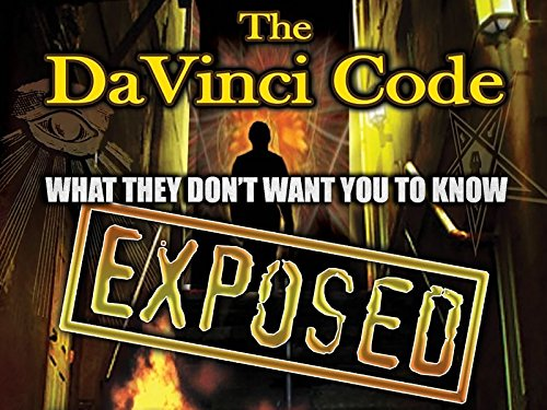 The Da Vinci Code Exposed: What They Don't Want You To Know