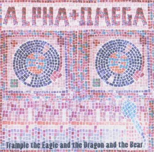 Trample the Eagle and the Dragon and the Bear by Alpha & Omega