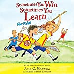Sometimes You Win - Sometimes You Learn for Kids | John C. Maxwell,Steve Bjorkman - illustrator