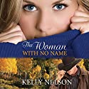 The Woman with No Name Audiobook by Kelly Nelson Narrated by Katie Mitchell