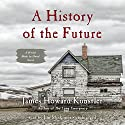 A History of the Future: A World Made by Hand Novel, Book 3 Audiobook by James Howard Kunstler Narrated by Jim Meskimen