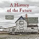 A History of the Future: A World Made by Hand Novel, Book 3 (       UNABRIDGED) by James Howard Kunstler Narrated by Jim Meskimen