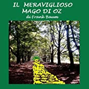 Il meraviglioso mago di Oz [The Wonderful Wizard of Oz] | [L. Frank Baum]