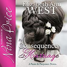 By Consequence of Marriage: A Pride & Prejudice Novel Variation: The Moralities of Marriage Book 1 (       UNABRIDGED) by Elizabeth Ann West Narrated by Nina Price