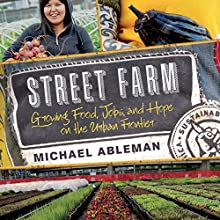 Street Farm: Growing Food, Jobs, and Hope on the Urban Frontier Audiobook by Michael Ableman Narrated by Michael Canaan
