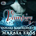 Vampire (Alpha Claim 2): A New Adult Paranormal Romance Audiobook by Tamara Rose Blodgett, Marata Eros Narrated by D Gaunt