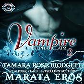 Vampire (Alpha Claim 2): A New Adult Paranormal Romance | Tamara Rose Blodgett, Marata Eros