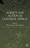 img - for Agency and Action in Colonial Africa: Essays for John E. Flint book / textbook / text book