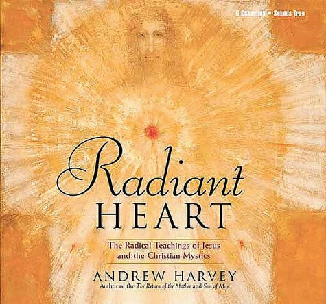 Radiant Heart: The Radical Teachings of Jesus and the Christian Mystics