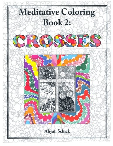 Crosses Meditative Coloring Book 2 Adult Coloring for relaxation, stress reduction, meditation, spiritual connection, prayer, centering, healing, ... into your deep true self; for ages 9 to 109. [Schick, Aliyah] (Tapa Blanda)