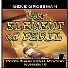 An Element of Peril: Peter Sharp Legal Mystery, Book 10 Hörbuch von Gene Grossman Gesprochen von: Gene Grossman