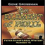 An Element of Peril: Peter Sharp Legal Mystery, Book 10 | Gene Grossman