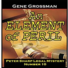 An Element of Peril: Peter Sharp Legal Mystery, Book 10 Audiobook by Gene Grossman Narrated by Gene Grossman