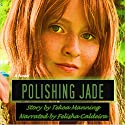 Polishing Jade Audiobook by Tekoa Manning Narrated by Felisha Caldeira