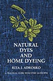 img - for Natural Dyes and Home Dyeing (Formerly Titled: Natural Dyes in the United States) book / textbook / text book