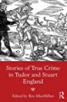 Stories of True Crime in Tudor and St...