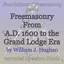 Freemasonry From AD 1600 to the Grand Lodge Era: Foundations of Freemasonry Series | Livre audio Auteur(s) : William J. Hughan Narrateur(s) : Adam Hanin