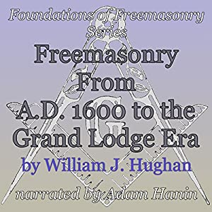Freemasonry From AD 1600 to the Grand Lodge Era Audiobook
