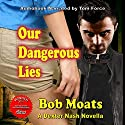 Our Dangerous Lies: A Dexter Nash Novella, Book 1 Audiobook by Bob Moats Narrated by Tom Force