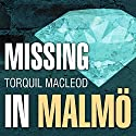 Missing in Malmö: Inspector Anita Sundström, Book 3 (       UNABRIDGED) by Torquil MacLeod Narrated by Marguerite Gavin