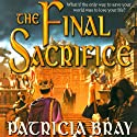 The Final Sacrifice: Chronicles of Josan, Book 3 (       UNABRIDGED) by Patricia Bray Narrated by Christopher Kipiniak