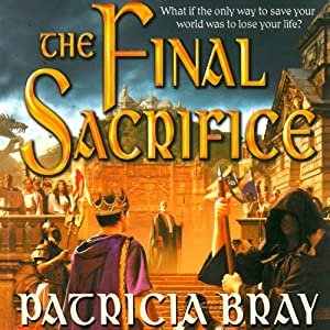 The Final Sacrifice: Chronicles of Josan, Book 3 | [Patricia Bray]