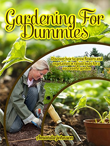 Free Kindle Book : Gardening For Dummies: Discover how to grow flowers and vegetables in raised beds for a sucessful garden