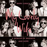 My Lovely Wife: A Memoir of Madness and Hope | Mark Lukach