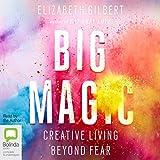 Big Magic: Creative Living Beyond Fear (audio edition)