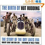 The Birth of Hot Rodding: The Story of the Dry Lakes Era