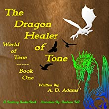The Dragon Healer of Tone: World of Tone: Book 1 (       UNABRIDGED) by A.D. Adams Narrated by Andrew Tell