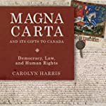 Magna Carta and Its Gifts to Canada:...