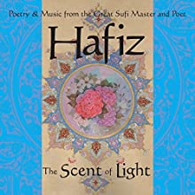 Hafiz: The Scent of Light: Poetry & Music from the Great Sufi Master and Poet  by Daniel Ladinsky, Stevin McNamara Narrated by Daniel Ladinsky, Stevin McNamara