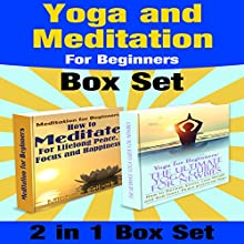 Yoga and Meditation for Beginners Box Set: Yoga Poses for Stress Relief and Weight Loss and Meditate for Lifelong Peace, Focus, and Happiness (       UNABRIDGED) by Michele Gilbert Narrated by Chris Poirier