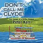 Don't Call Me Clyde!: Jazz Journey of a Sixties Stomper Hörbuch von Peter Kerr Gesprochen von: James Bryce